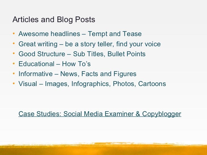 Articles and Blog Posts•   Awesome headlines – Tempt and Tease•   Great writing – be a story teller, find your voice•   Go...