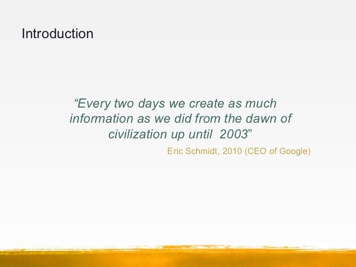 """Introduction        """"Every two days we create as much       information as we did from the dawn of              civilizati..."""