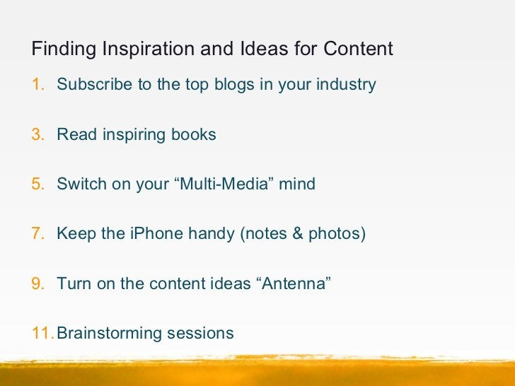 Finding Inspiration and Ideas for Content1. Subscribe to the top blogs in your industry3. Read inspiring books5. Switch on...