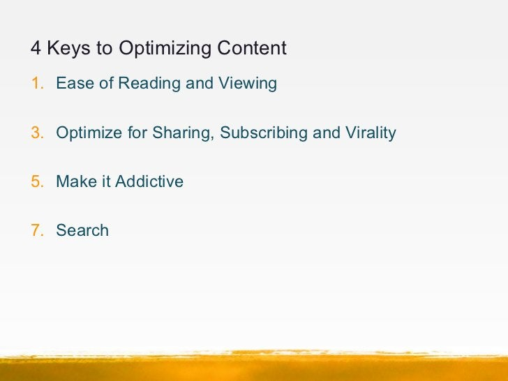 4 Keys to Optimizing Content1. Ease of Reading and Viewing3. Optimize for Sharing, Subscribing and Virality5. Make it Addi...