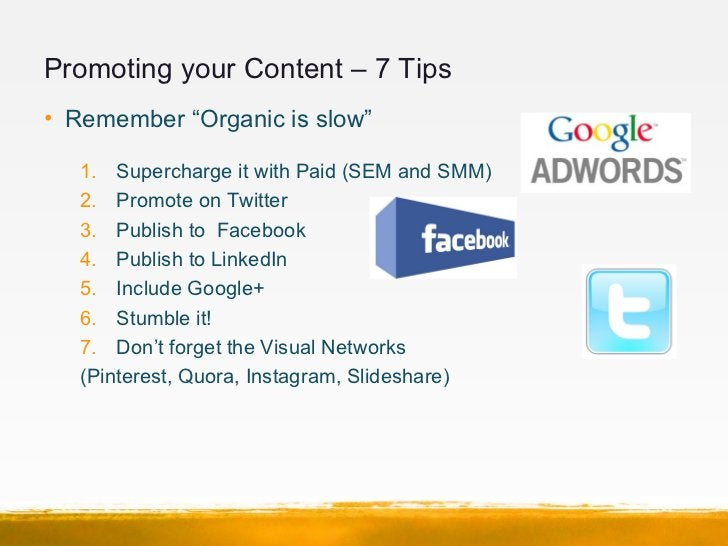 """Promoting your Content – 7 Tips• Remember """"Organic is slow""""   1. Supercharge it with Paid (SEM and SMM)   2. Promote on Tw..."""