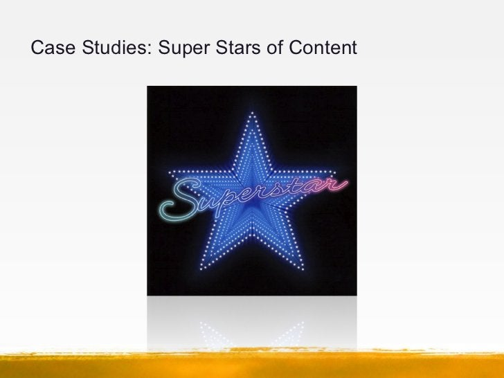 Case Studies: Super Stars of Content