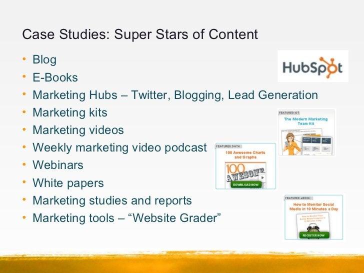 Case Studies: Super Stars of Content•   Blog•   E-Books•   Marketing Hubs – Twitter, Blogging, Lead Generation•   Marketin...