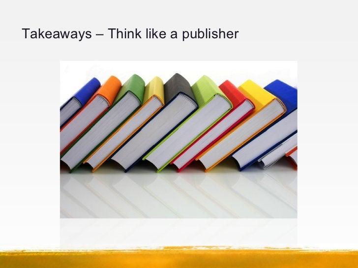 Takeaways – Think like a publisher