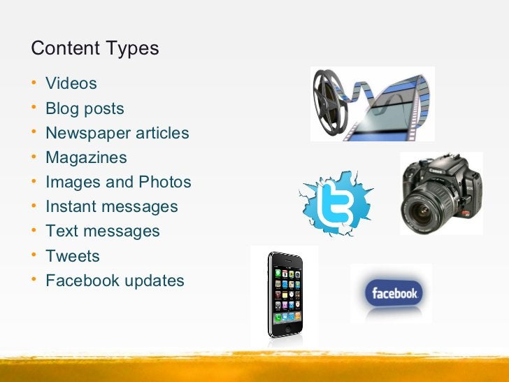 Content Types•   Videos•   Blog posts•   Newspaper articles•   Magazines•   Images and Photos•   Instant messages•   Text ...