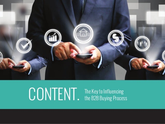 CONTENT.  The Key to Influencing the B2B Buying Process