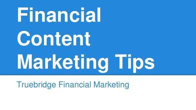 Financial  Content  Marketing Tips  Truebridge Financial Marketing