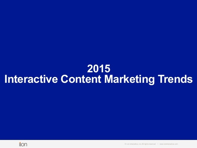 2015 Interactive Content Marketing Trends © i-on interactive, inc. All rights reserved • www.ioninteractive.com