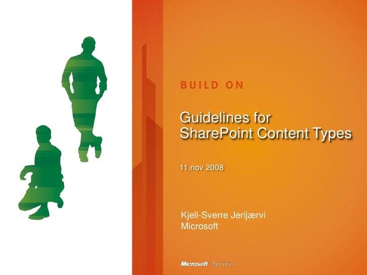 Guidelines for SharePoint Content Types  11.nov 2008     Kjell-Sverre Jerijærvi Microsoft