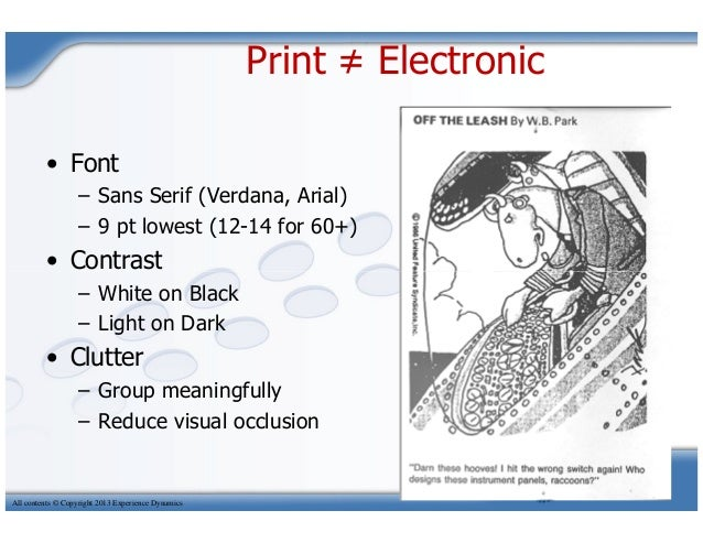 Print ≠ Electronic• Font– Sans Serif (Verdana, Arial)– 9 pt lowest (12-14 for 60+)• ContrastAll contents © Copyright 2013 ...