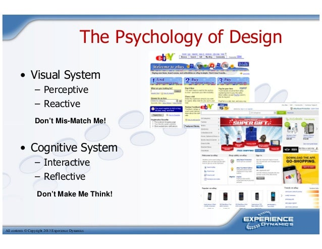 The Psychology of Design• Visual System– Perceptive– ReactiveDon't Mis-Match Me!All contents © Copyright 2013 Experience D...