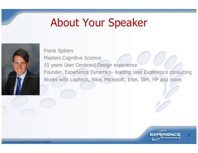 About Your SpeakerFrank SpillersMasters Cognitive Science15 years User Centered Design experienceFounder, Experience Dynam...