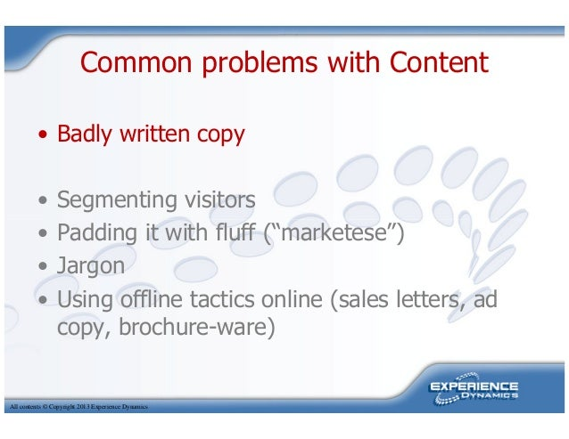 """Common problems with Content• Badly written copy• Segmenting visitors• Padding it with fluff (""""marketese"""")All contents © C..."""