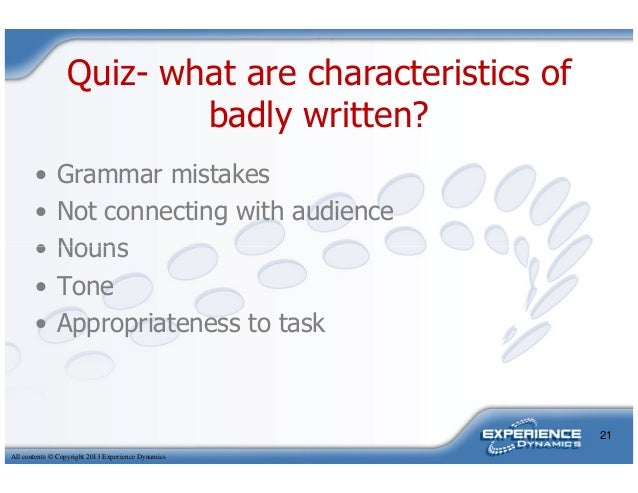 Quiz- what are characteristics ofbadly written?• Grammar mistakes• Not connecting with audience• NounsAll contents © Copyr...