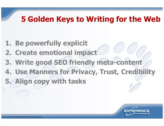 5 Golden Keys to Writing for the Web1. Be powerfully explicit2. Create emotional impact3. Write good SEO friendly meta-con...