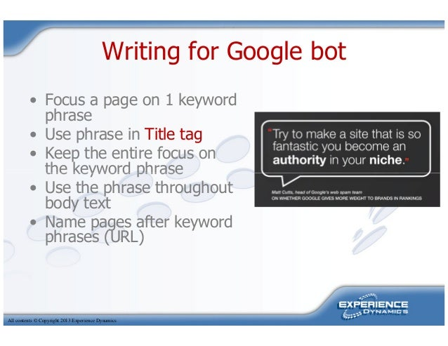 Writing for Google bot• Focus a page on 1 keywordphrase• Use phrase in Title tag• Keep the entire focus onthe keyword phra...