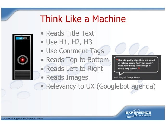Think Like a Machine• Reads Title Text• Use H1, H2, H3• Use Comment Tags• Reads Top to BottomAll contents © Copyright 2013...