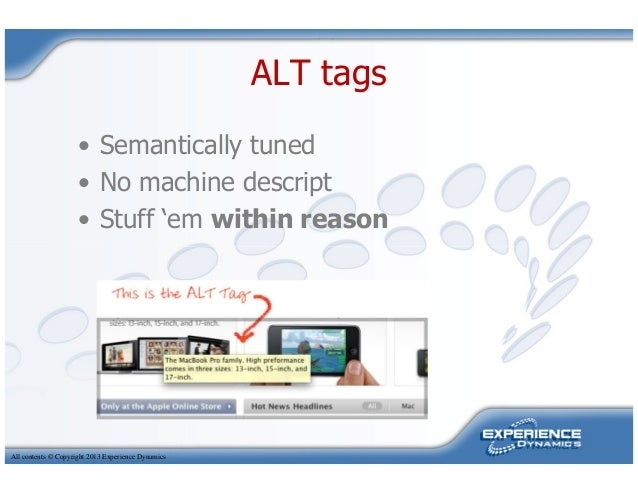 ALT tags• Semantically tuned• No machine descript• Stuff 'em within reasonAll contents © Copyright 2013 Experience Dynamics