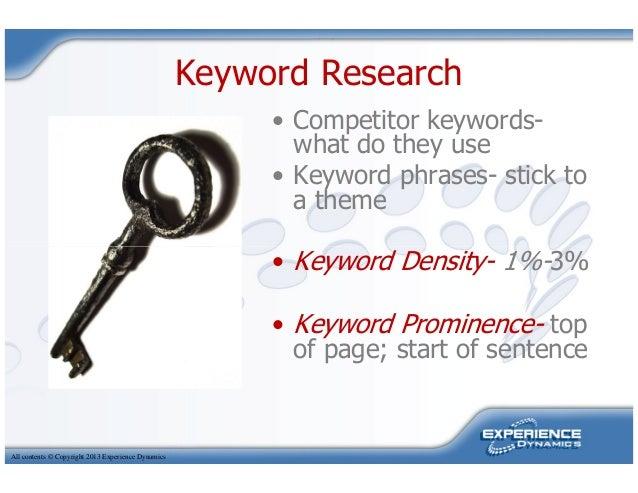 Keyword Research• Competitor keywords-what do they use• Keyword phrases- stick toa theme• Keyword Density- 1%-3%All conten...