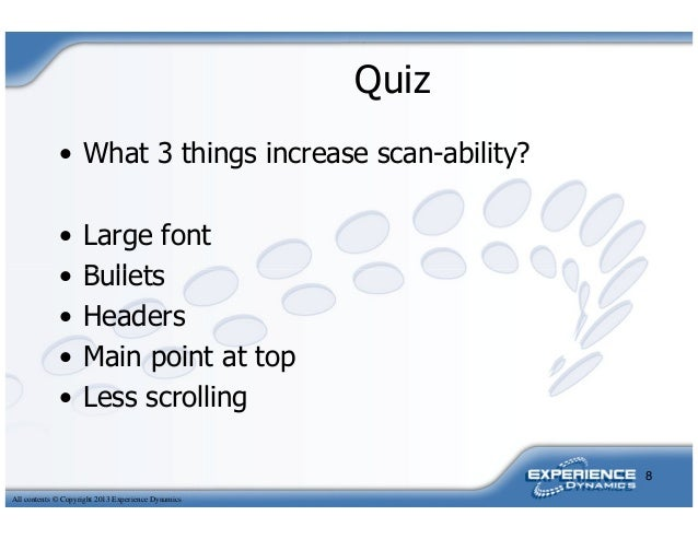 Quiz• What 3 things increase scan-ability?• Large font• BulletsAll contents © Copyright 2013 Experience Dynamics• Bullets•...
