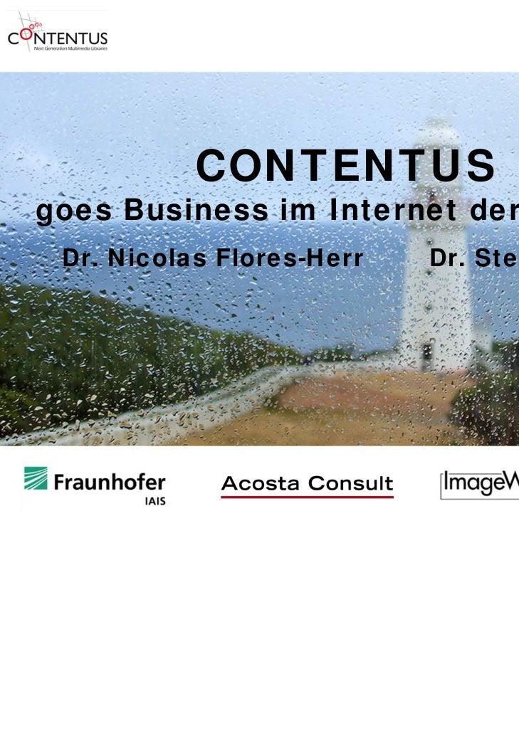 CONTENTUSgoes Business im Internet der Dienste Dr. Nicolas Flores-Herr   Dr. Stefan Paal