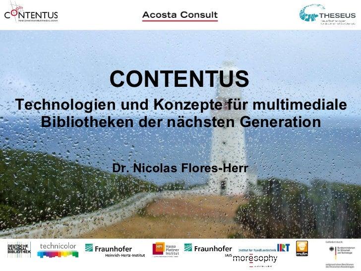 Technologien und Konzepte für multimediale Bibliotheken der nächsten Generation CONTENTUS Dr. Nicolas Flores-Herr