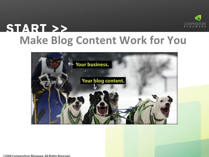<ul><li>Make Blog Content Work for You  </li></ul>START >>