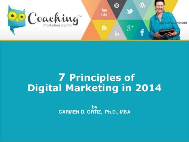 7 Principles of Digital Marketing in 2014 by CARMEN D. ORTIZ, Ph.D., MBA