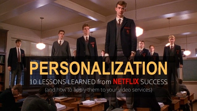 PERSONALIZATION  10 LESSONS LEARNED from NETFLIX SUCCESS  (and how to apply them to your video services)