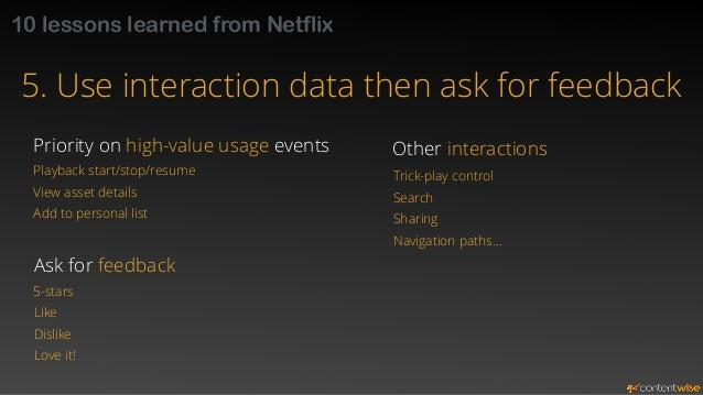 10 lessons learned from Netflix  6. Let users know how the service is adapting  to their tastes