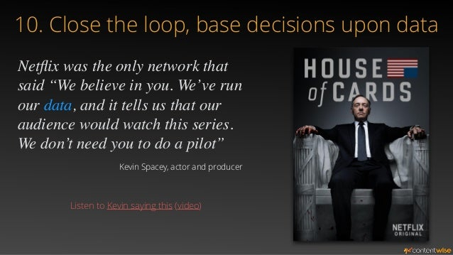 10 lessons learned from Netflix  10. Close the loop, base decisions upon data  Netflix uses analytics to heavily influence...