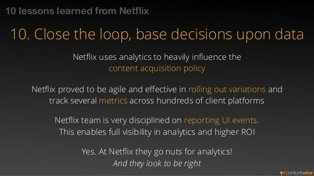 10 Lessons from Netflix - Recap  1. Set objectives, pick metrics and share them with the team  2. Consider UX as mission-c...
