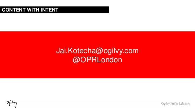 CONTENT WITH INTENT Jai.Kotecha@ogilvy.com @OPRLondon