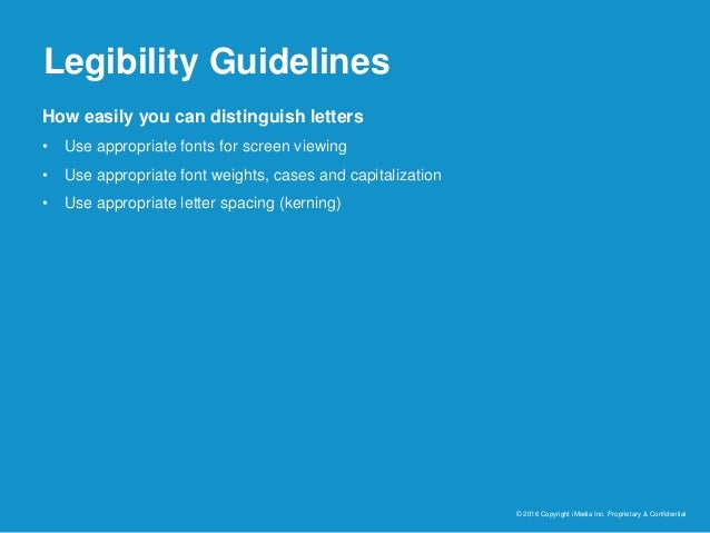 Legibility Guidelines © 2016 Copyright iMedia Inc. Proprietary & Confidential How easily you can distinguish letters • Use...