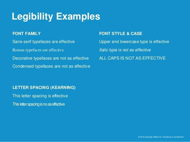 Legibility Examples © 2016 Copyright iMedia Inc. Proprietary & Confidential FONT FAMILY Sans-serif typefaces are effective...