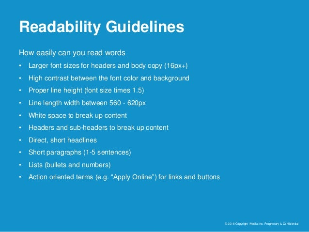 Readability Guidelines © 2016 Copyright iMedia Inc. Proprietary & Confidential How easily can you read words • Larger font...