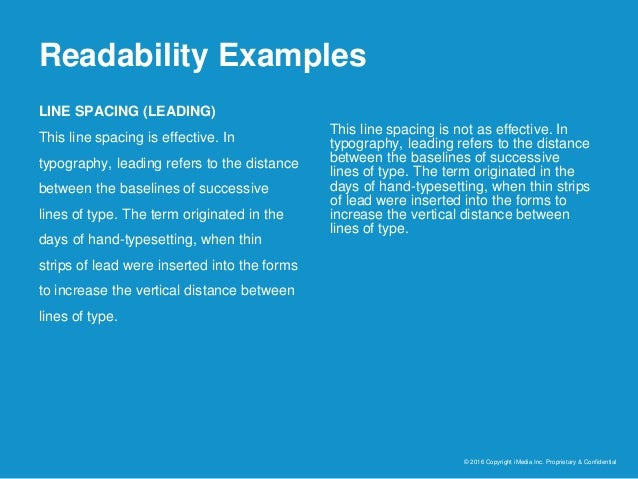 Readability Examples © 2016 Copyright iMedia Inc. Proprietary & Confidential LINE SPACING (LEADING) This line spacing is e...