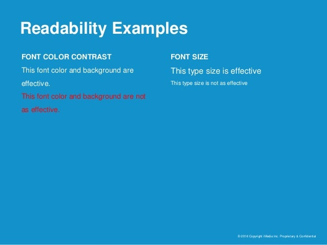 Readability Examples © 2016 Copyright iMedia Inc. Proprietary & Confidential FONT COLOR CONTRAST This font color and backg...