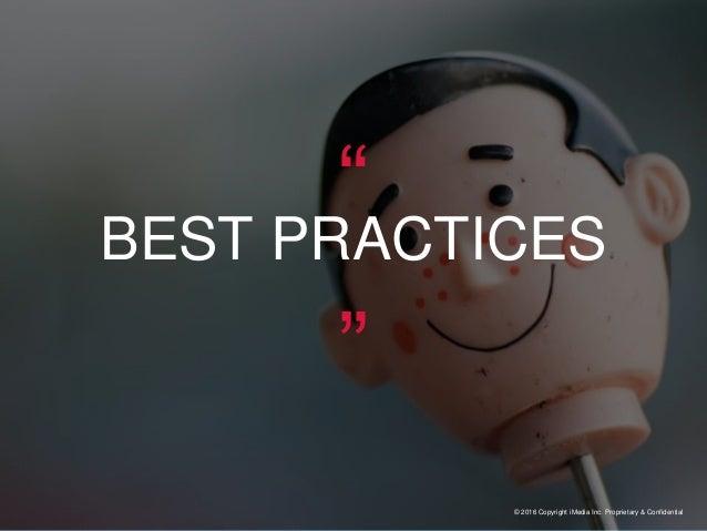 "© 2016 Copyright iMedia Inc. Proprietary & Confidential ""BEST PRACTICES"""
