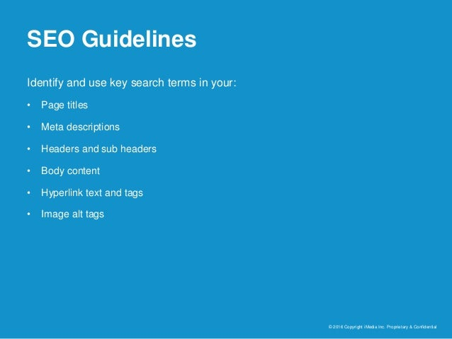 SEO Guidelines © 2016 Copyright iMedia Inc. Proprietary & Confidential Identify and use key search terms in your: • Page t...