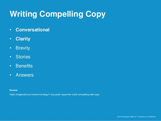 Writing Compelling Copy © 2016 Copyright iMedia Inc. Proprietary & Confidential • Conversational • Clarity • Brevity • Sto...