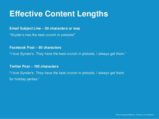 Effective Content Lengths © 2016 Copyright iMedia Inc. Proprietary & Confidential Email Subject Line – 50 characters or le...