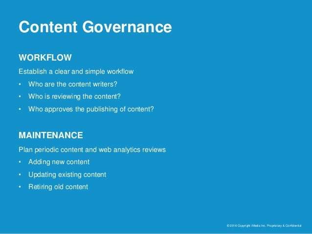 Content Governance © 2016 Copyright iMedia Inc. Proprietary & Confidential WORKFLOW Establish a clear and simple workflow ...
