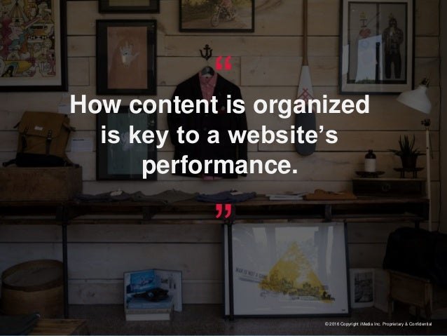 """© 2016 Copyright iMedia Inc. Proprietary & Confidential """"How content is organized is key to a website's performance."""""""