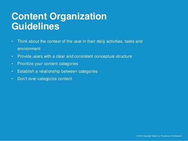 Content Organization Guidelines © 2016 Copyright iMedia Inc. Proprietary & Confidential • Think about the context of the u...