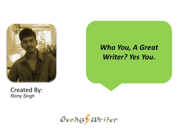 Who You, A Great              Writer? Yes You.Created By:Romy Singh