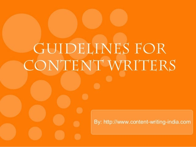 By: http://www.content-writing-india.com Guidelines for Content Writers