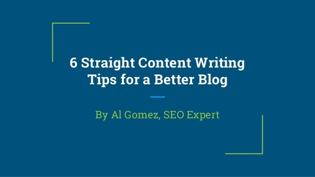 6 Straight Content Writing Tips for a Better Blog By Al Gomez, SEO Expert