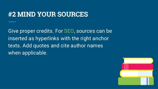 #2 MIND YOUR SOURCES Give proper credits. For SEO, sources can be inserted as hyperlinks with the right anchor texts. Add ...