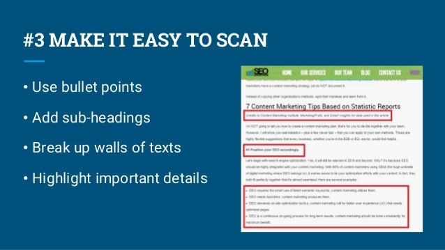 #3 MAKE IT EASY TO SCAN • Use bullet points • Add sub-headings • Break up walls of texts • Highlight important details